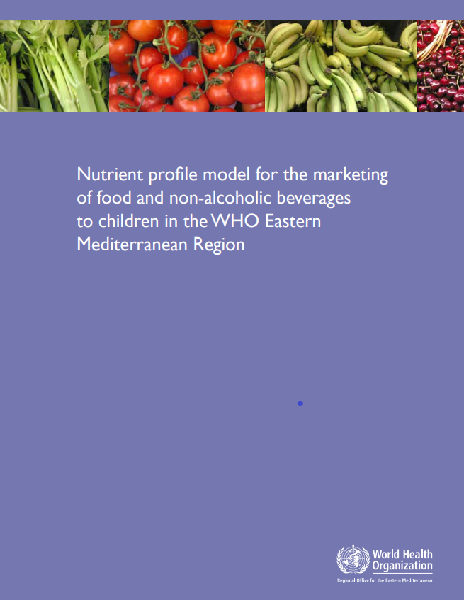 Nutrient profile model for the marketing of food and non-alcoholic beverages to children in the WHO Eastern Mediterranean Region (2017)