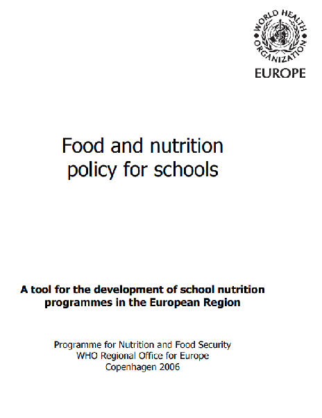Food and Nutrition Policy for Schools: A Tool for the Development of School Nutrition Programmes in the European Region (2006)